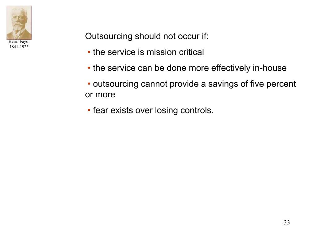 Outsourcing should not occur if: