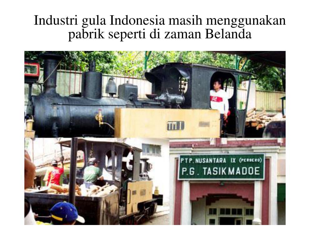 Industri gula Indonesia masih menggunakan pabrik seperti di zaman Belanda