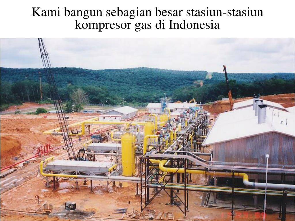 Kami bangun sebagian besar stasiun-stasiun kompresor gas di Indonesia