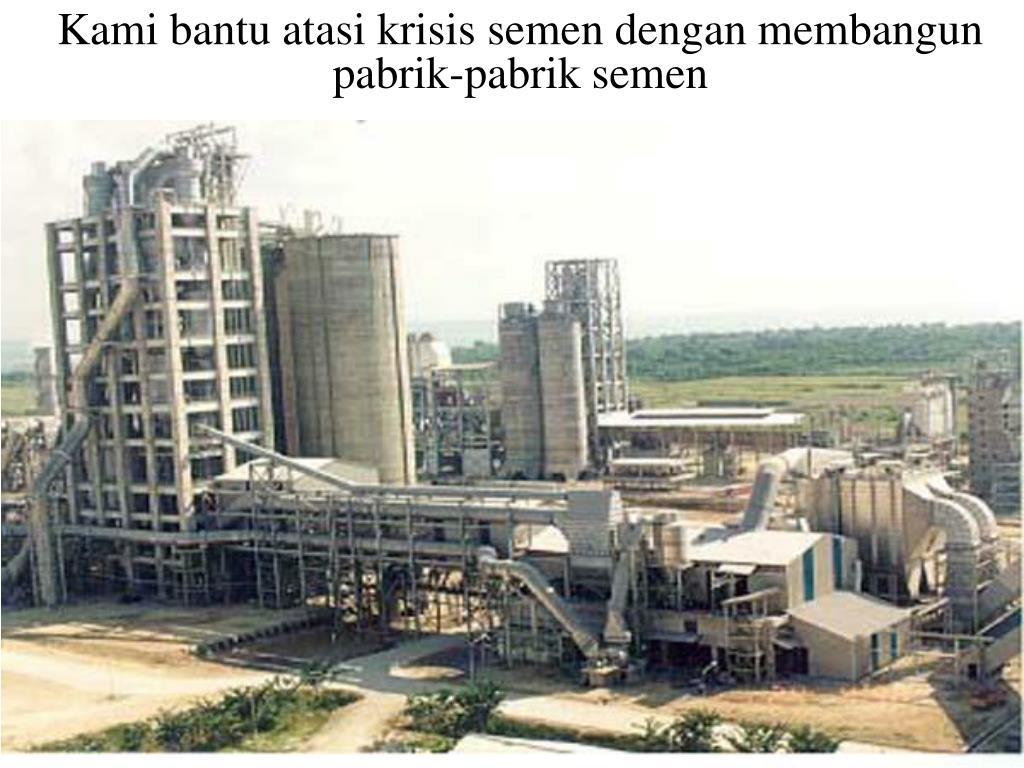 Kami bantu atasi krisis semen dengan membangun pabrik-pabrik semen