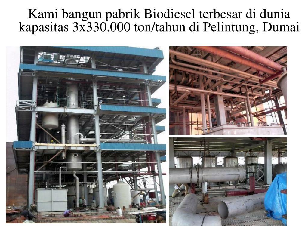 Kami bangun pabrik Biodiesel terbesar di dunia kapasitas 3x330.000 ton/tahun di Pelintung, Dumai