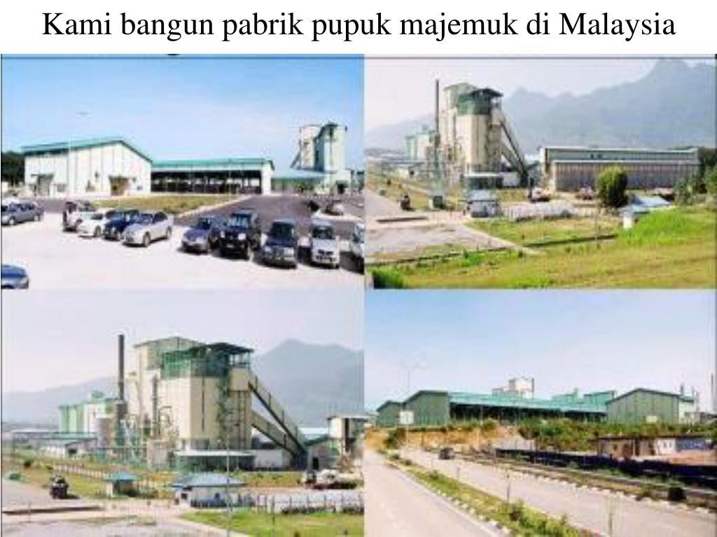 Kami bangun pabrik pupuk majemuk di Malaysia