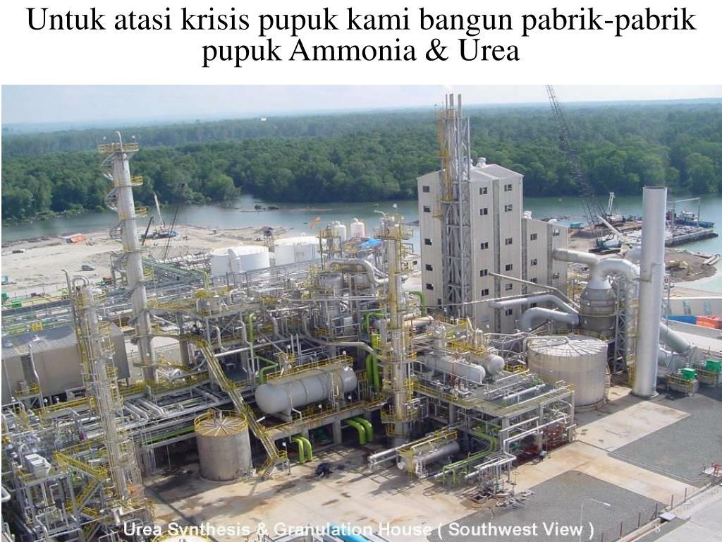 Untuk atasi krisis pupuk kami bangun pabrik-pabrik pupuk Ammonia & Urea