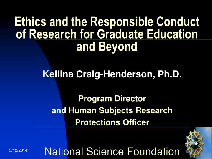 Ethics and the responsible conduct of research for graduate education and beyond l.jpg