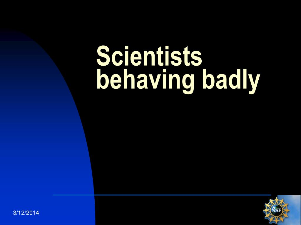 Scientists behaving badly