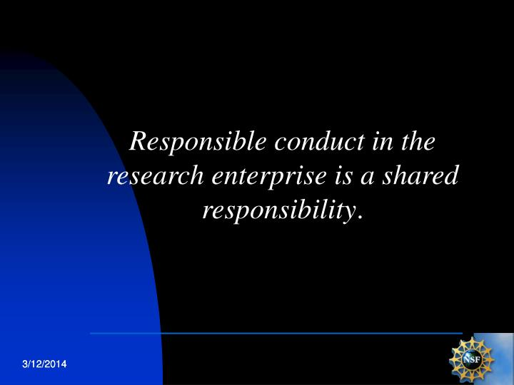 Responsible conduct in the research enterprise is a shared responsibility