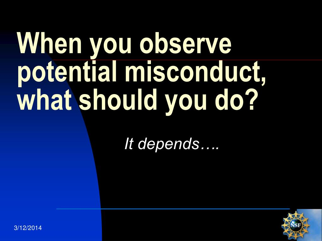 When you observe potential misconduct, what should you do?