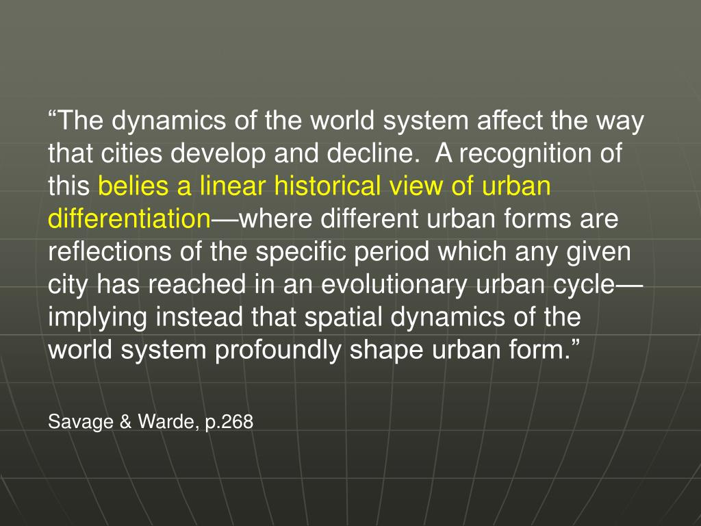 """""""The dynamics of the world system affect the way that cities develop and decline.  A recognition of this"""