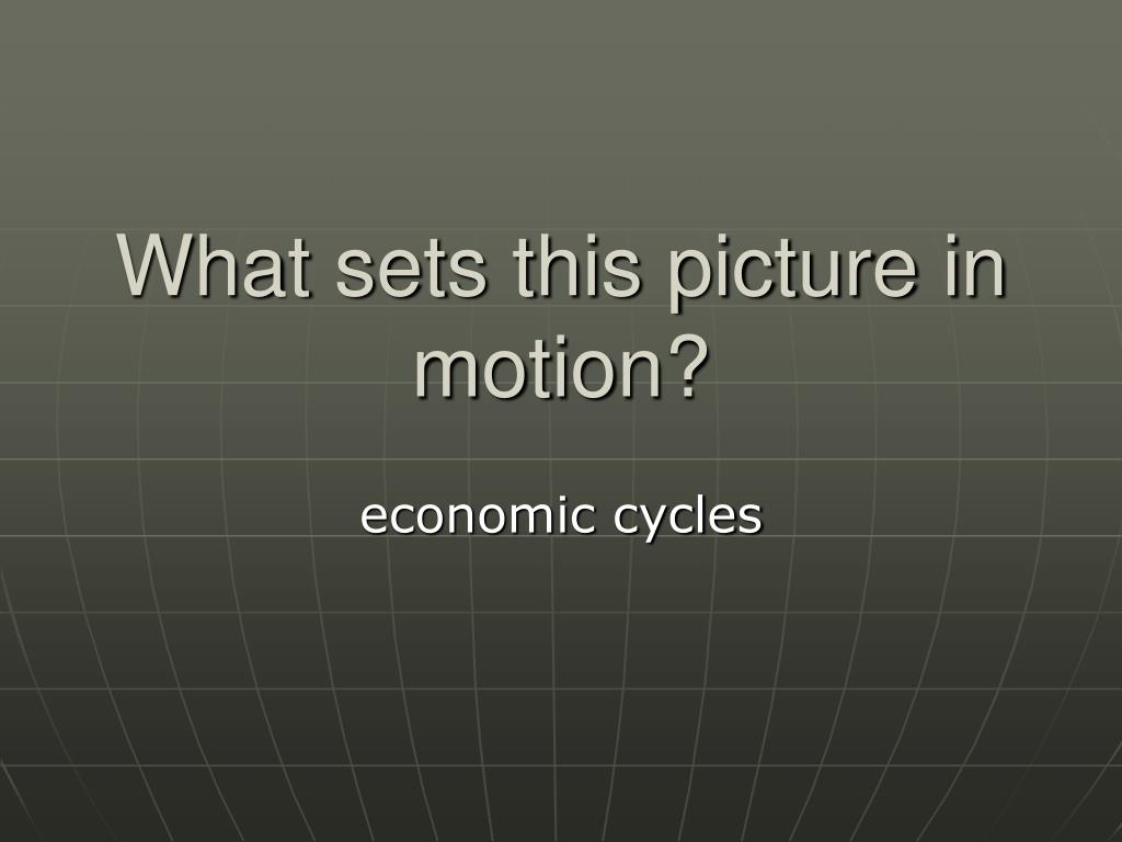 What sets this picture in motion?