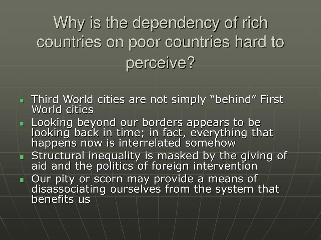Why is the dependency of rich countries on poor countries hard to perceive?