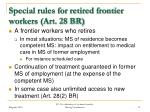 special rules for retired frontier workers art 28 br