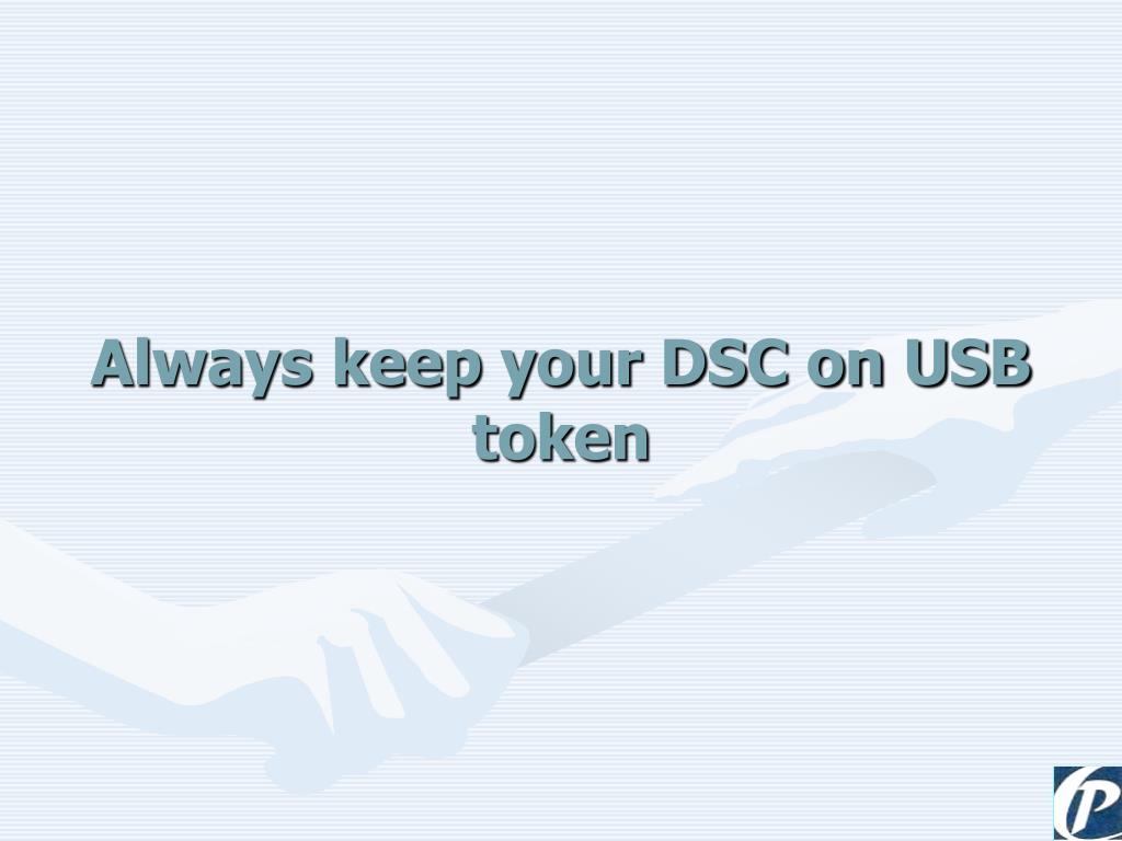Always keep your DSC on USB token