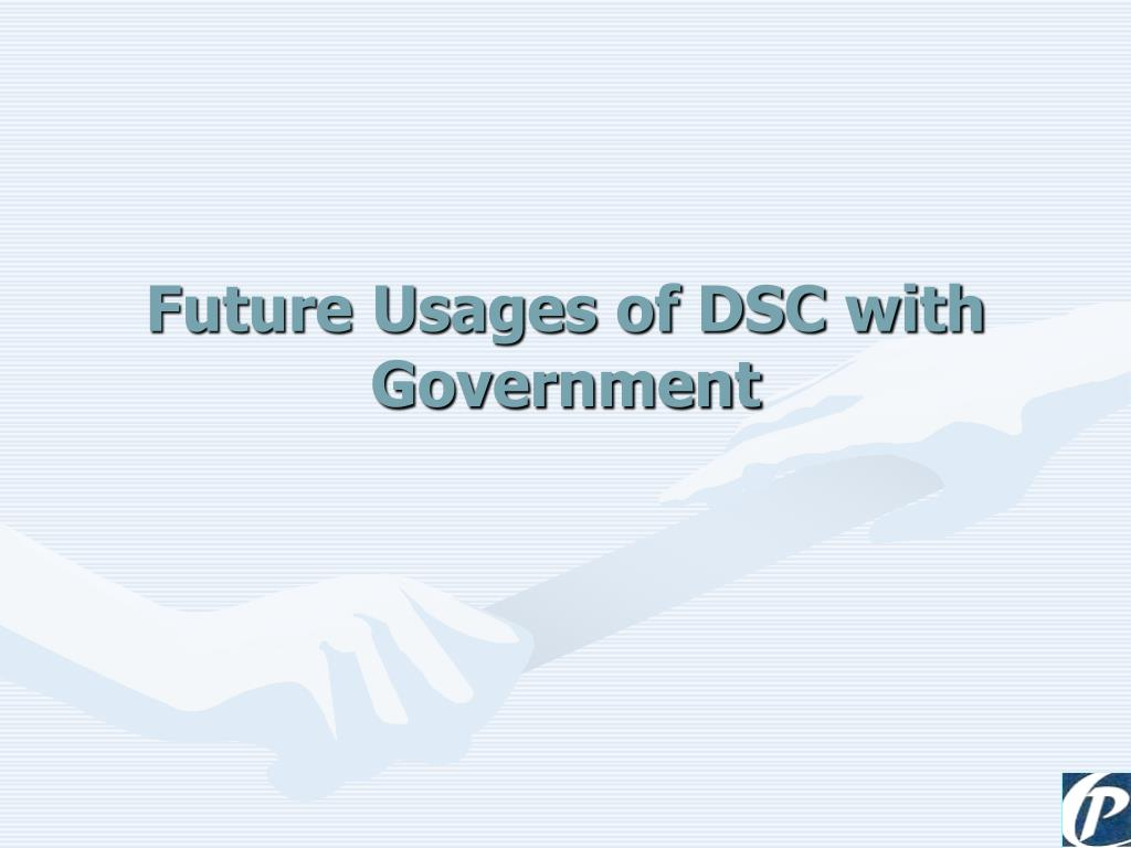 Future Usages of DSC with Government