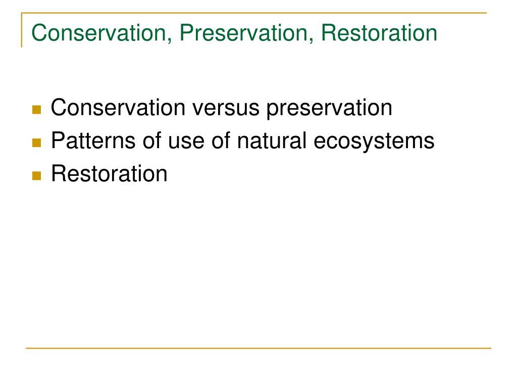 Conservation, Preservation, Restoration