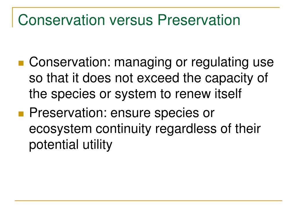 Conservation versus Preservation