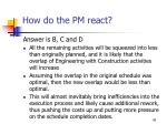 how do the pm react