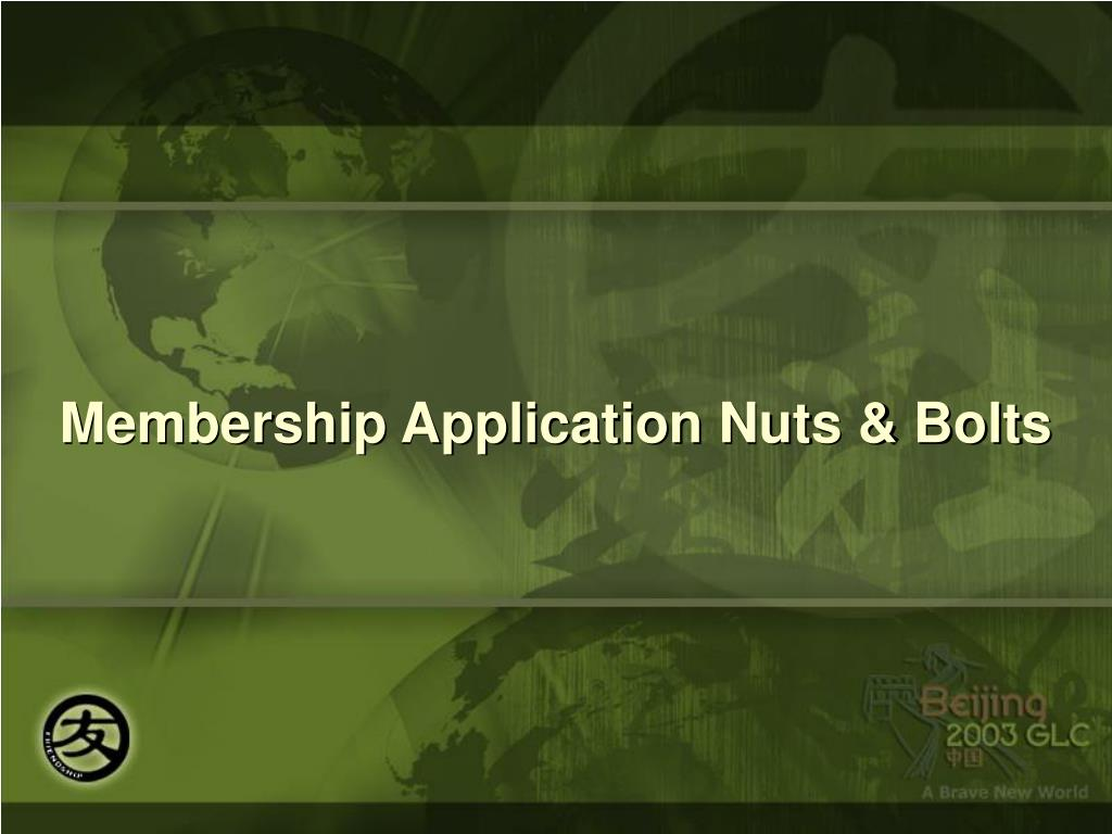 Membership Application Nuts & Bolts