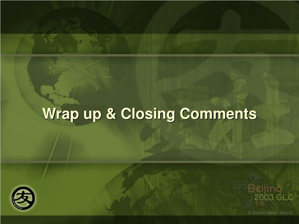 Wrap up & Closing Comments