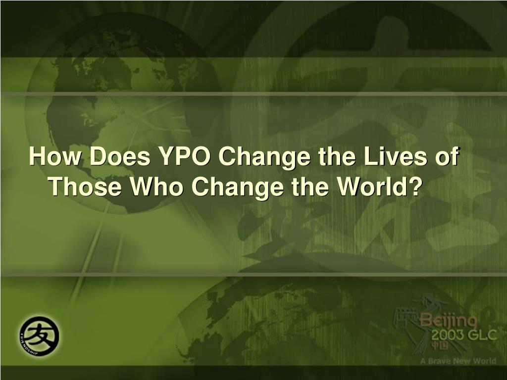 How Does YPO Change the Lives of Those Who Change the World?