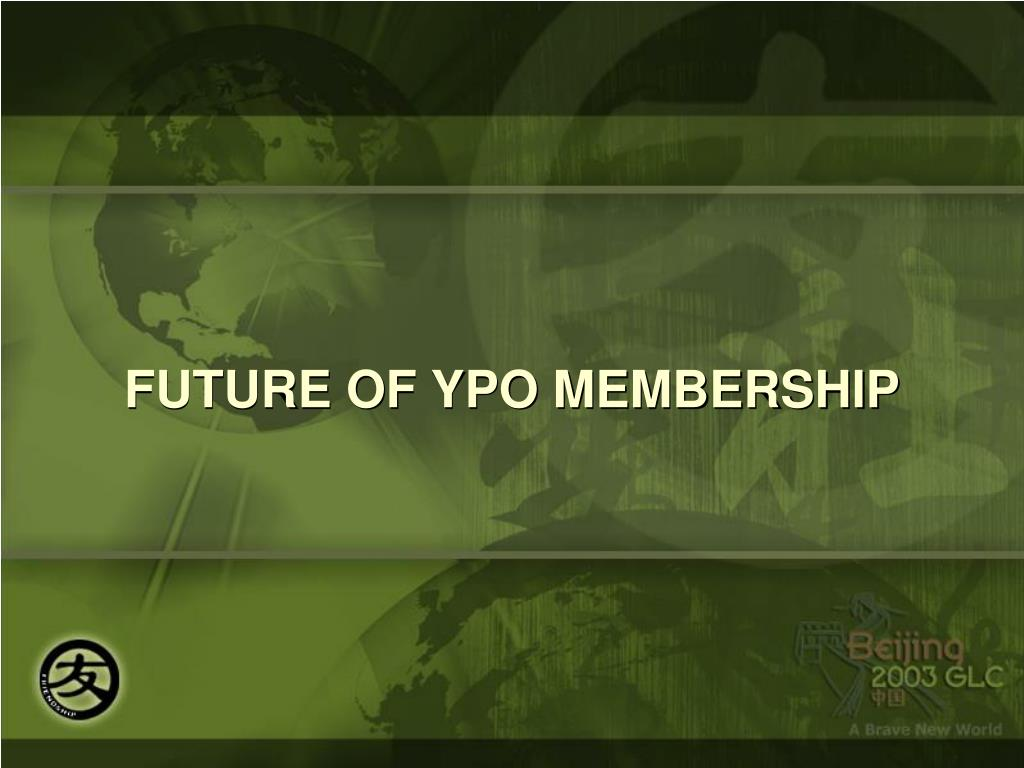 FUTURE OF YPO MEMBERSHIP