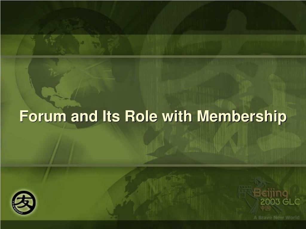 Forum and Its Role with Membership