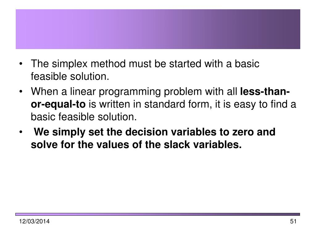 The simplex method must be started with a basic feasible solution.