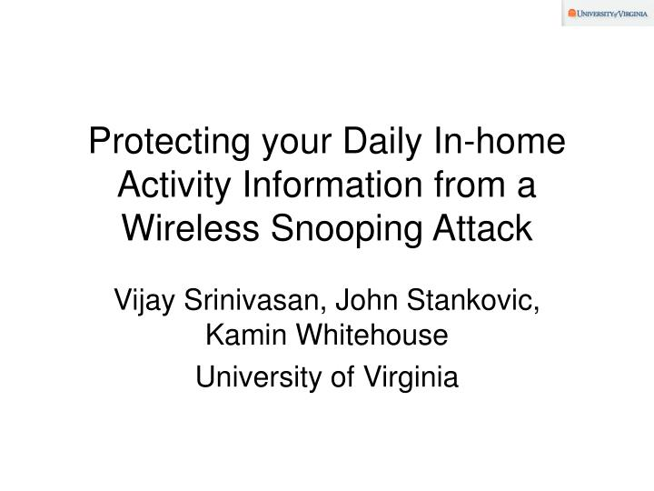 Protecting your daily in home activity information from a wireless snooping attack l.jpg