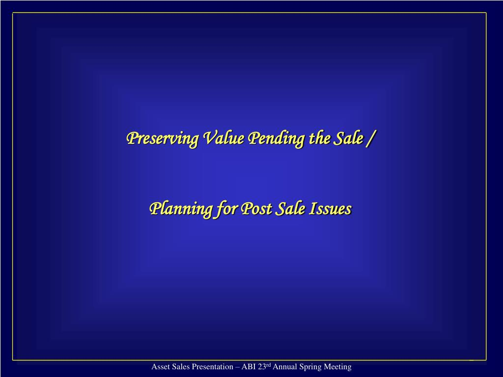 Preserving Value Pending the Sale /