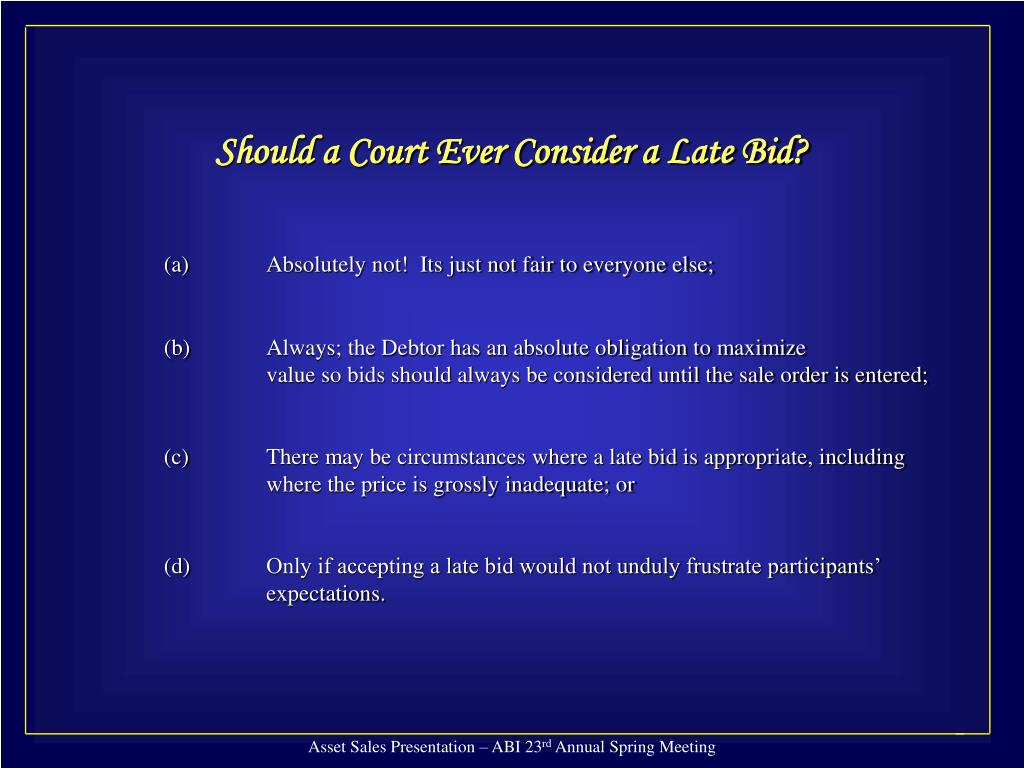 Should a Court Ever Consider a Late Bid?