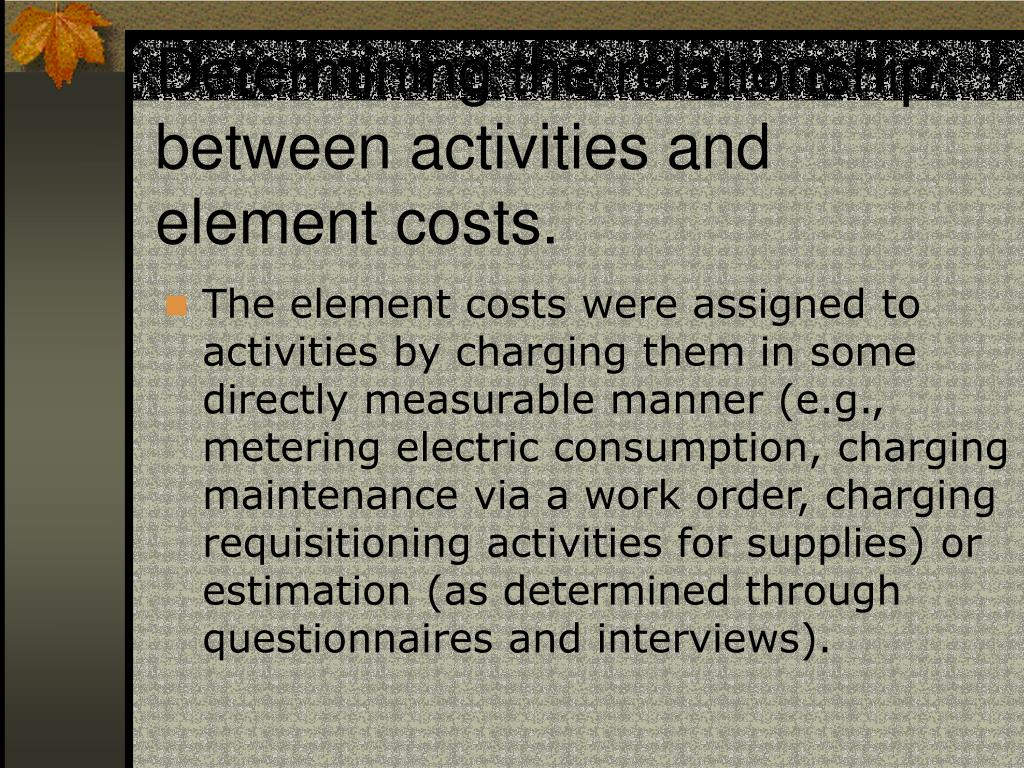 Determining the relationship between activities and element costs.