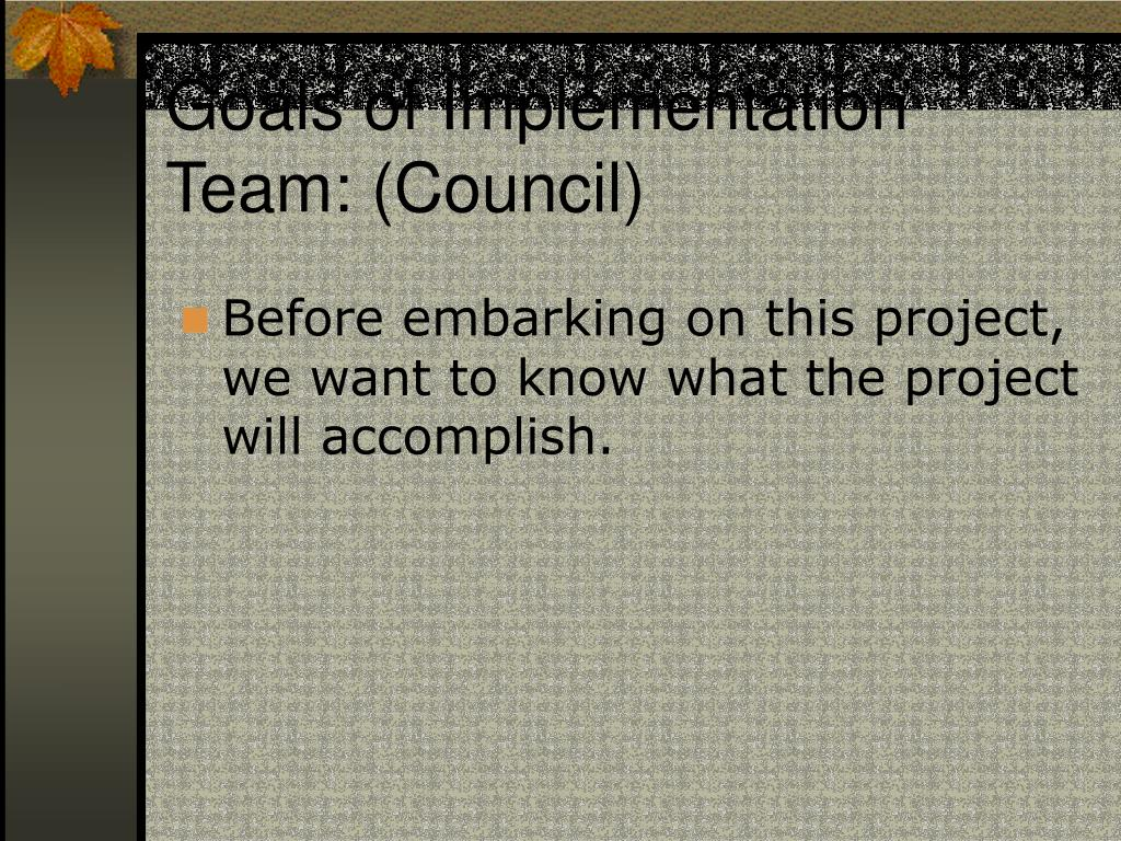 Goals of Implementation Team: (Council)
