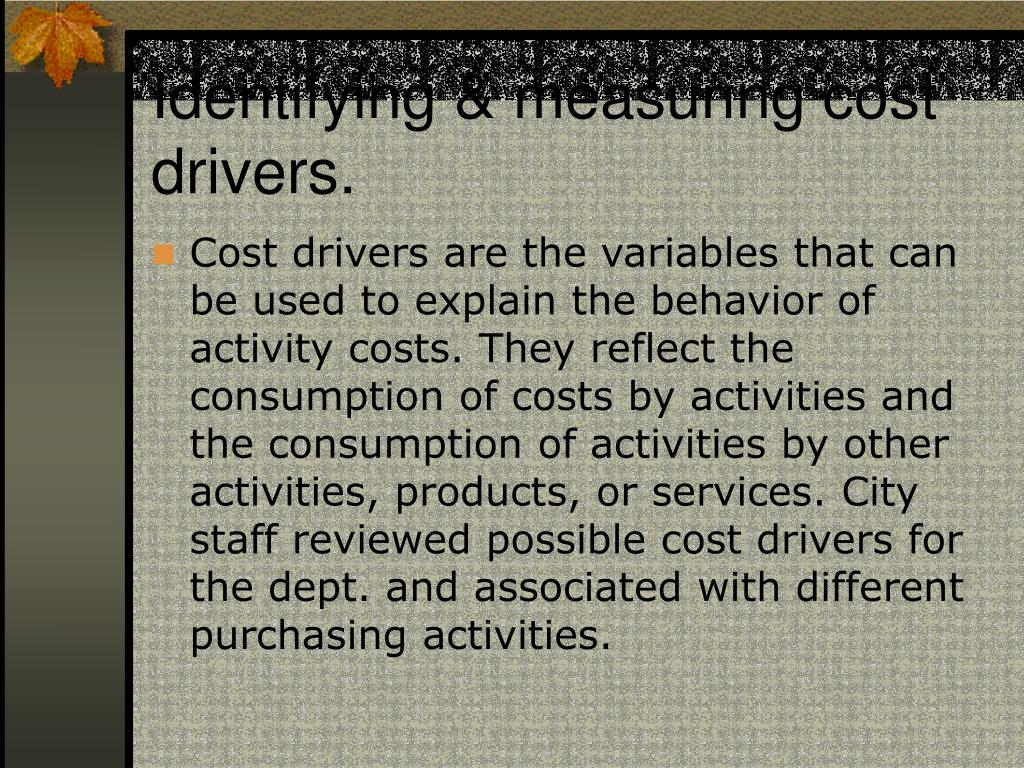 Identifying & measuring cost drivers.
