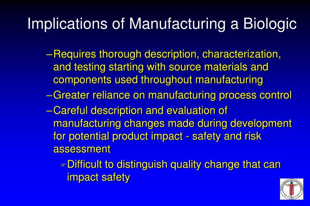 Implications of Manufacturing a Biologic