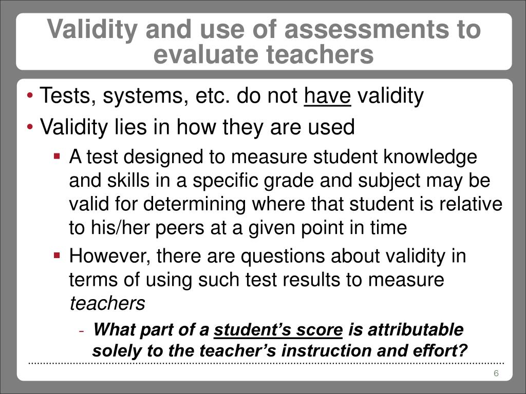 Validity and use of assessments to evaluate teachers