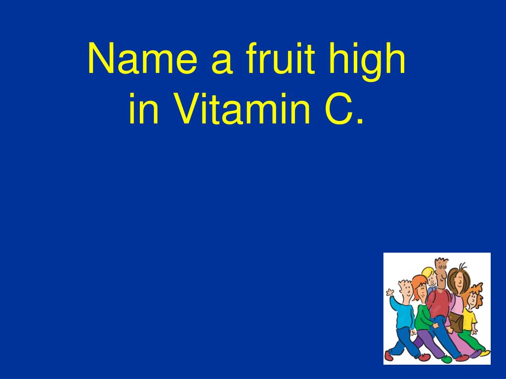 Name a fruit high in Vitamin C.