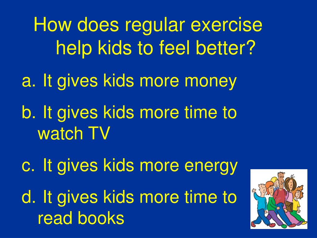 How does regular exercise help kids to feel better?