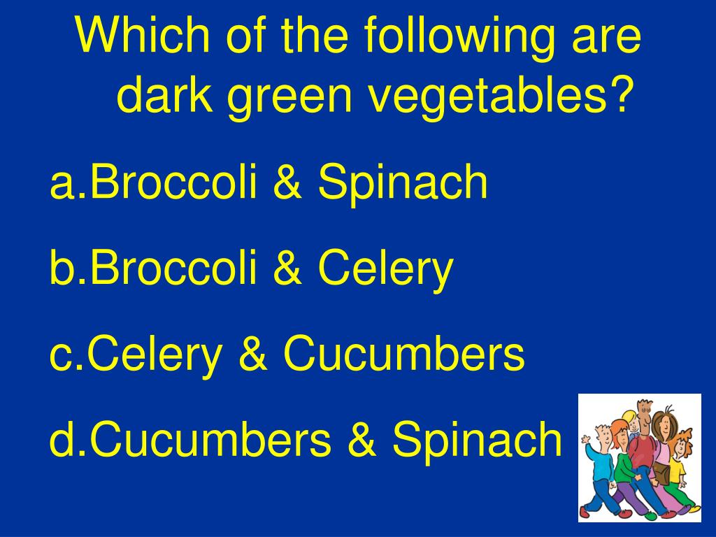Which of the following are dark green vegetables?