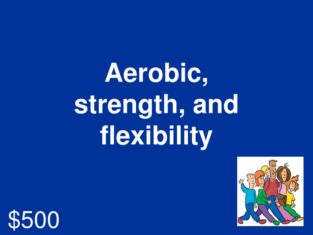 Aerobic, strength, and flexibility