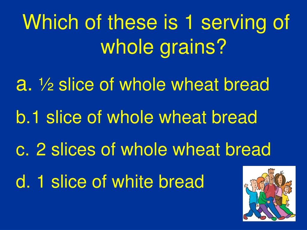 Which of these is 1 serving of whole grains?