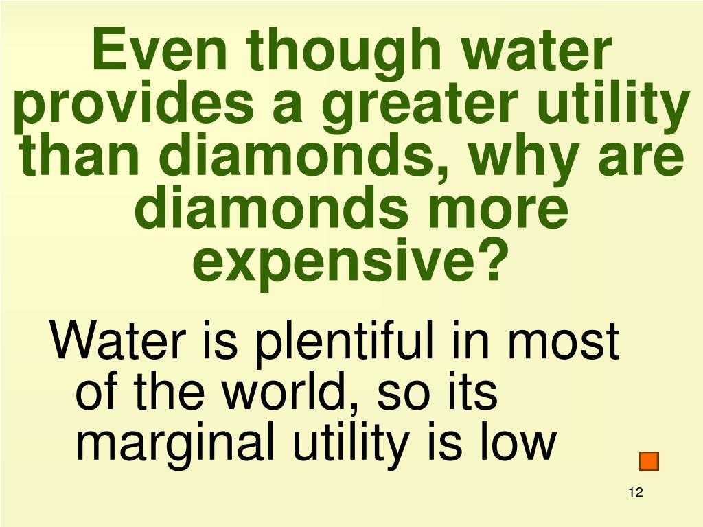 Even though water provides a greater utility than diamonds, why are diamonds more expensive?