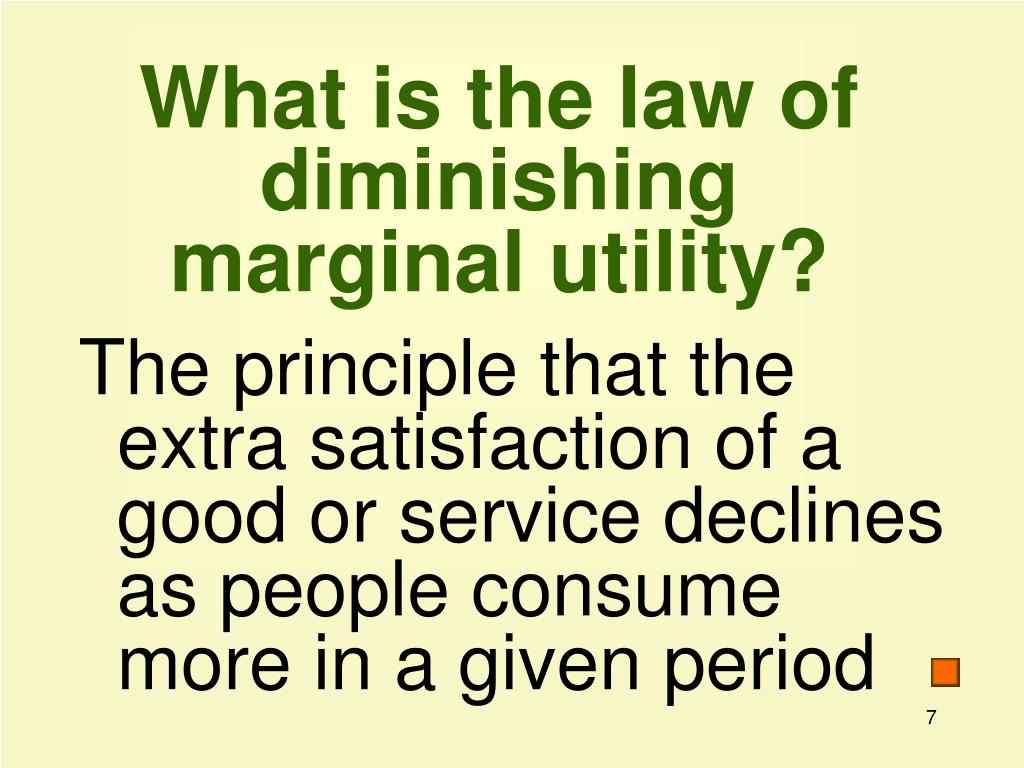 What is the law of diminishing marginal utility?