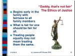 daddy that s not fair the ethics of justice