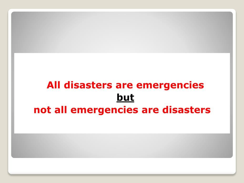 All disasters are emergencies