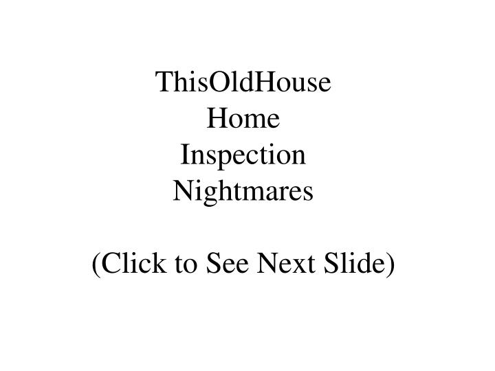 Thisoldhouse home inspection nightmares click to see next slide