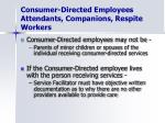 consumer directed employees attendants companions respite workers