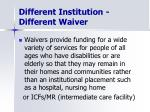 different institution different waiver