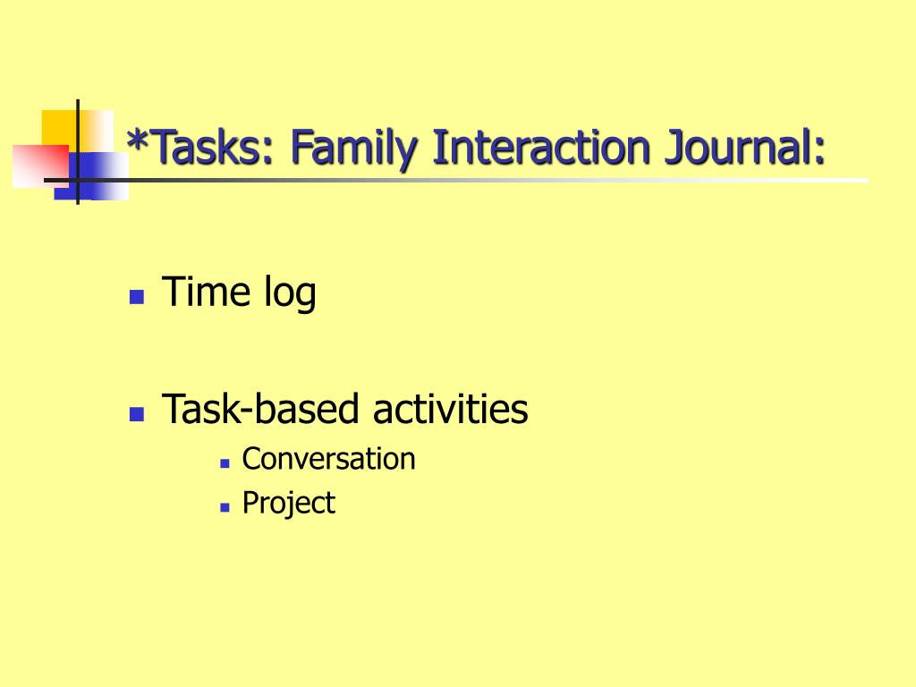 *Tasks: Family Interaction Journal: