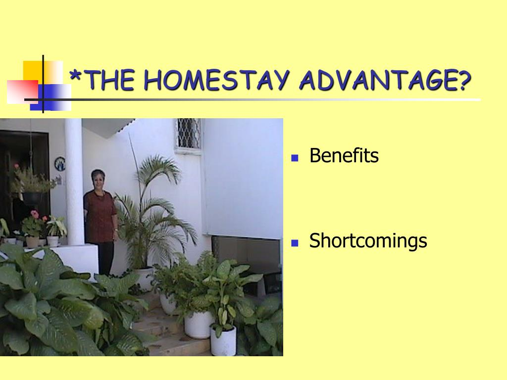 *THE HOMESTAY ADVANTAGE?
