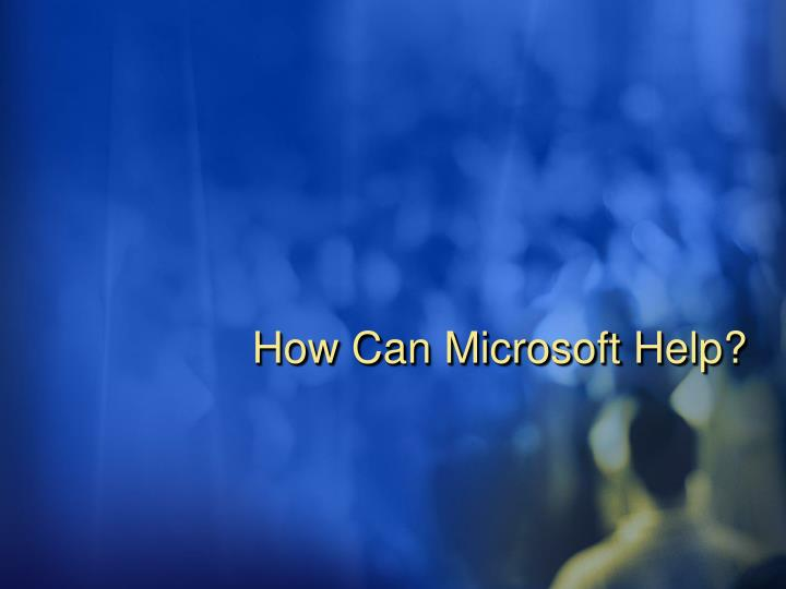 How Can Microsoft Help?