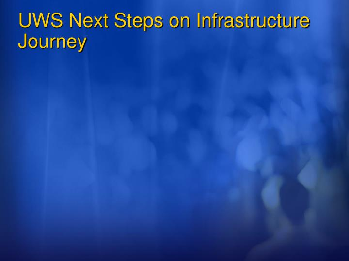 UWS Next Steps on Infrastructure Journey